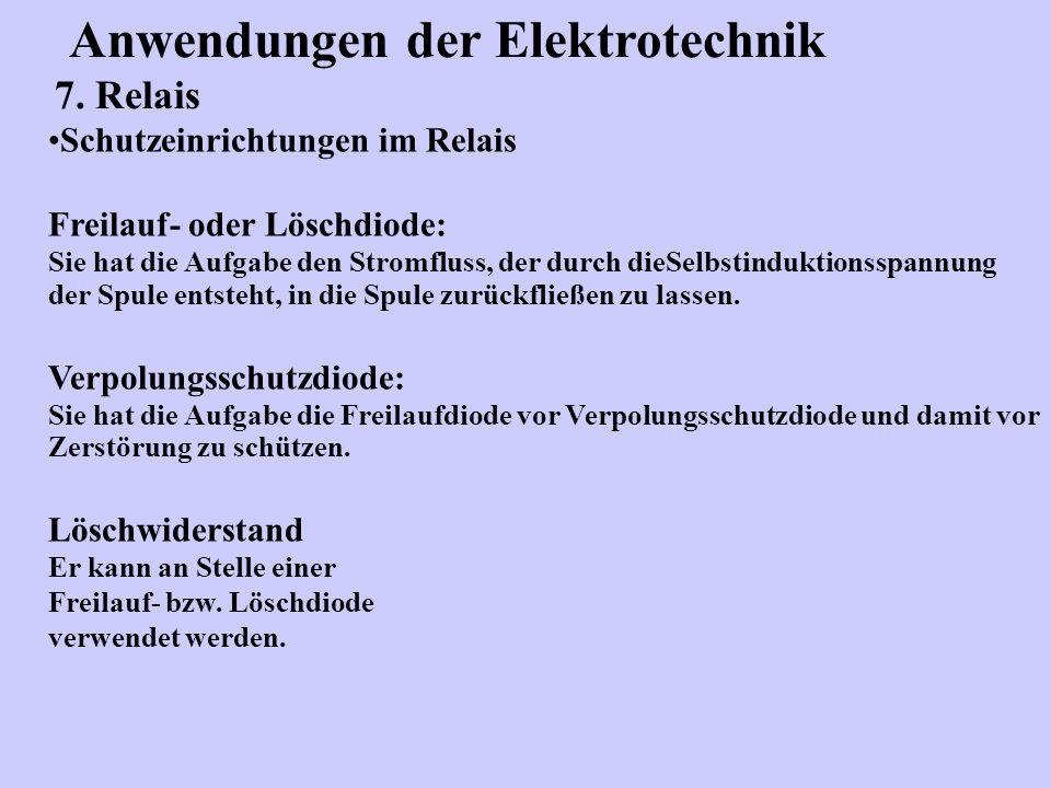 Anwendungen der Elektrotechnik 7. Relais Schutzeinrichtungen im Relais Freilauf- oder Löschdiode: Sie hat die Aufgabe den Stromfluss, der durch dieSel