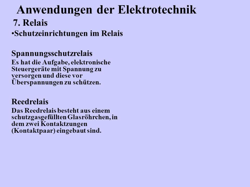 Anwendungen der Elektrotechnik 7. Relais Schutzeinrichtungen im Relais Spannungsschutzrelais Es hat die Aufgabe, elektronische Steuergeräte mit Spannu