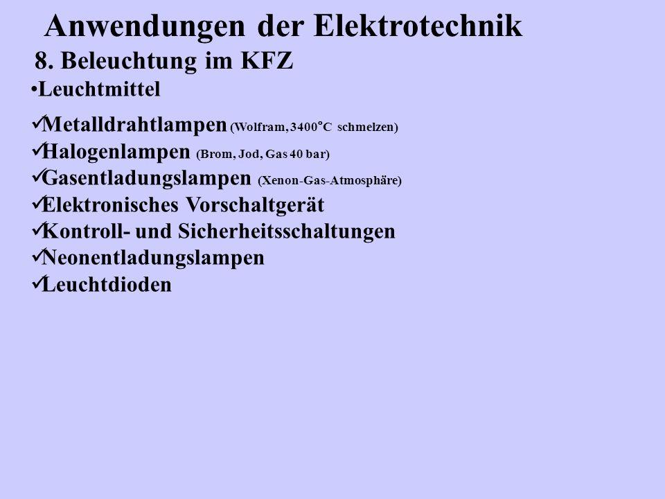 Anwendungen der Elektrotechnik 8. Beleuchtung im KFZ Leuchtmittel Metalldrahtlampen (Wolfram, 3400°C schmelzen) Halogenlampen (Brom, Jod, Gas 40 bar)