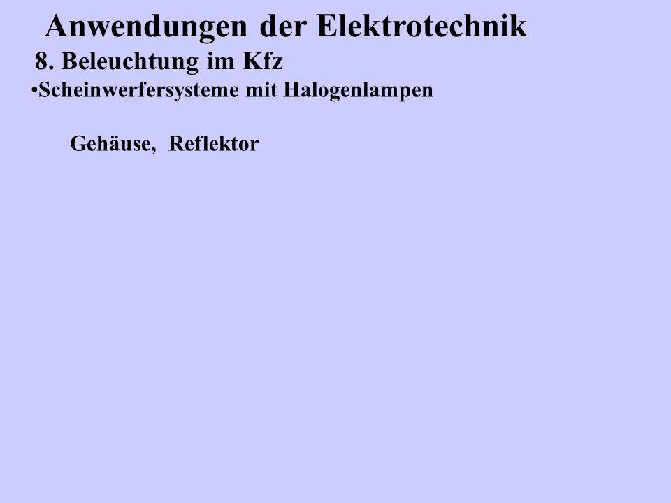Anwendungen der Elektrotechnik 8. Beleuchtung im Kfz Scheinwerfersysteme mit Halogenlampen Gehäuse, Reflektor