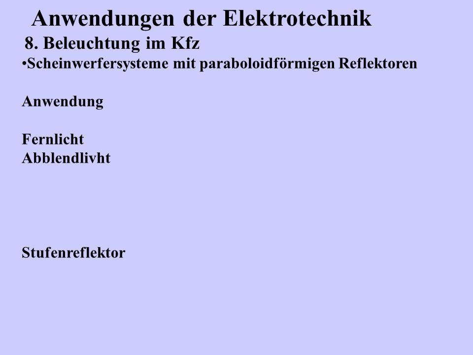 Anwendungen der Elektrotechnik 8. Beleuchtung im Kfz Scheinwerfersysteme mit paraboloidförmigen Reflektoren Anwendung Fernlicht Abblendlivht Stufenref