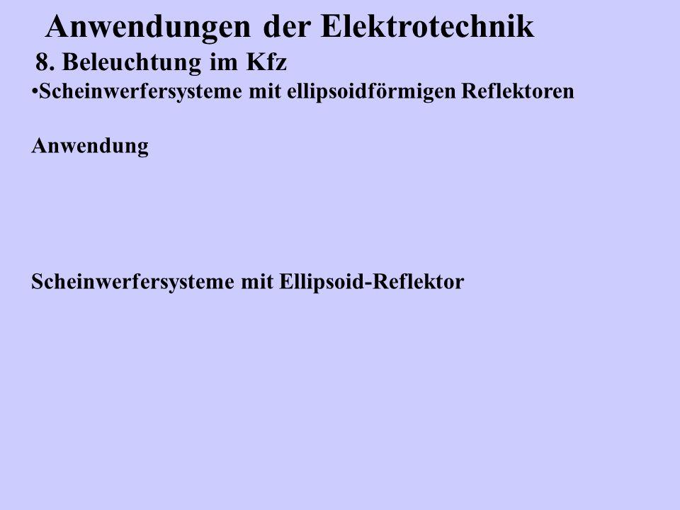 Anwendungen der Elektrotechnik 8. Beleuchtung im Kfz Scheinwerfersysteme mit ellipsoidförmigen Reflektoren Anwendung Scheinwerfersysteme mit Ellipsoid