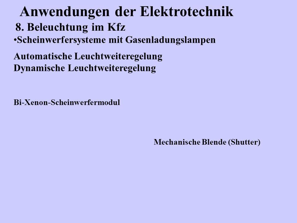 Anwendungen der Elektrotechnik 8. Beleuchtung im Kfz Scheinwerfersysteme mit Gasenladungslampen Automatische Leuchtweiteregelung Dynamische Leuchtweit