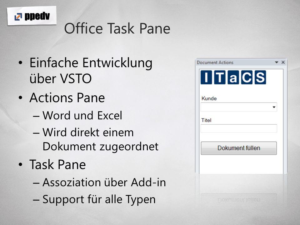 Office Task Pane Einfache Entwicklung über VSTO Actions Pane – Word und Excel – Wird direkt einem Dokument zugeordnet Task Pane – Assoziation über Add-in – Support für alle Typen