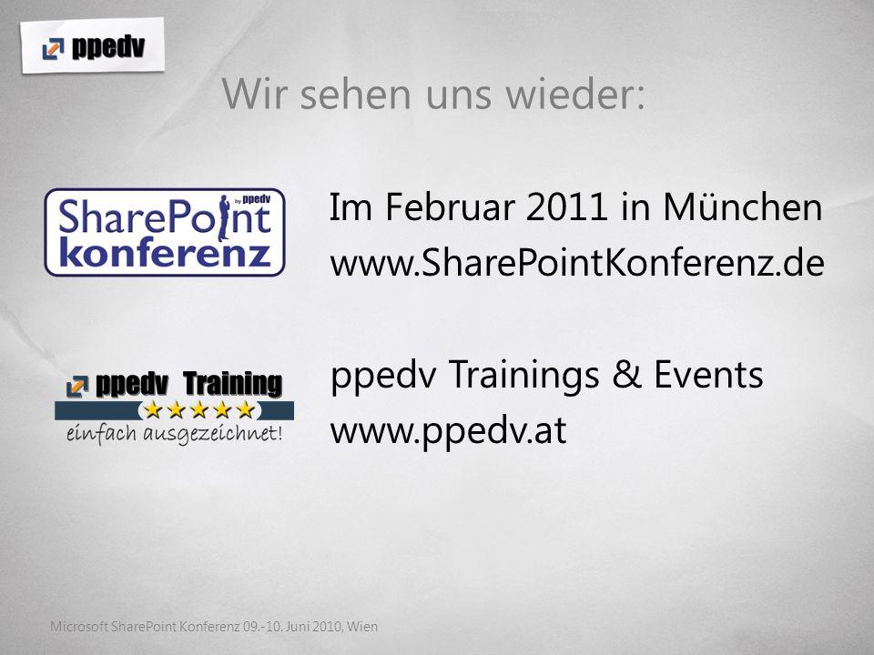 Im Februar 2011 in München www.SharePointKonferenz.de ppedv Trainings & Events www.ppedv.at Wir sehen uns wieder: Microsoft SharePoint Konferenz 09.-10.