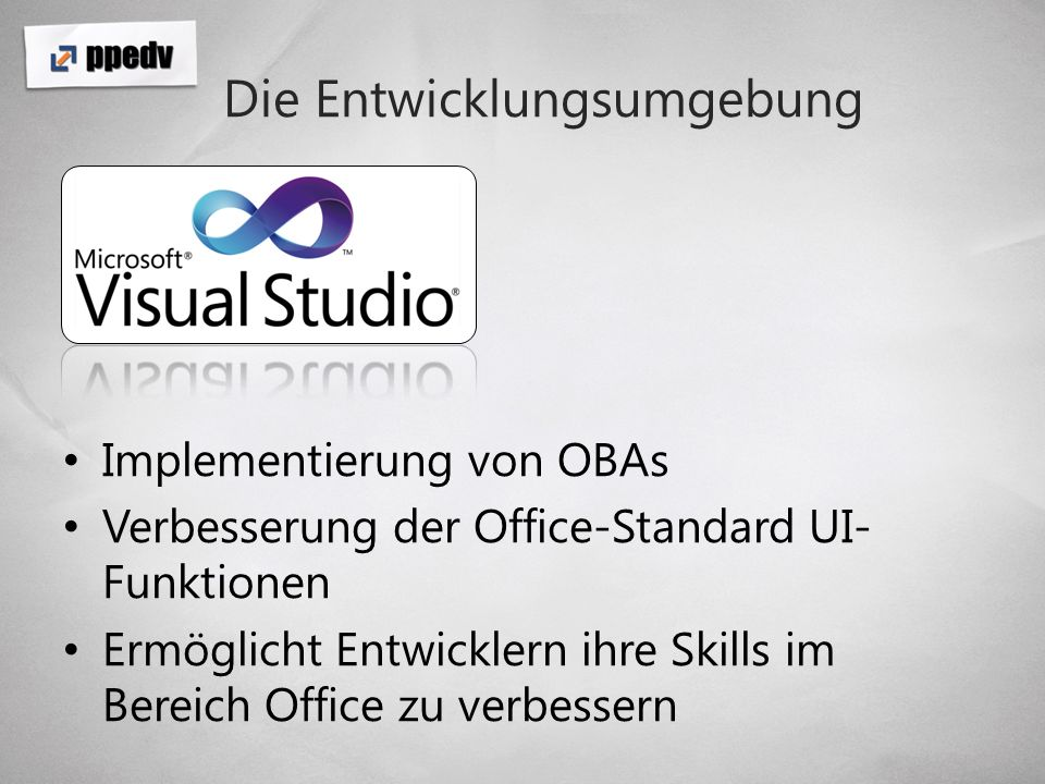 Die Entwicklungsumgebung Implementierung von OBAs Verbesserung der Office-Standard UI- Funktionen Ermöglicht Entwicklern ihre Skills im Bereich Office zu verbessern