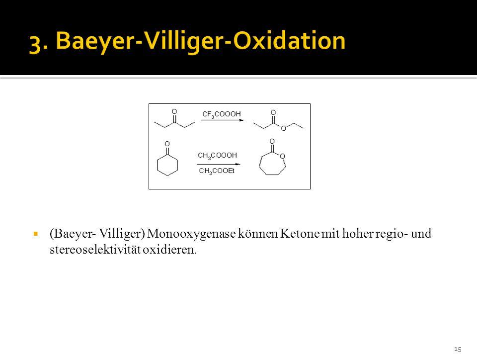 (Baeyer- Villiger) Monooxygenase können Ketone mit hoher regio- und stereoselektivität oxidieren. 15