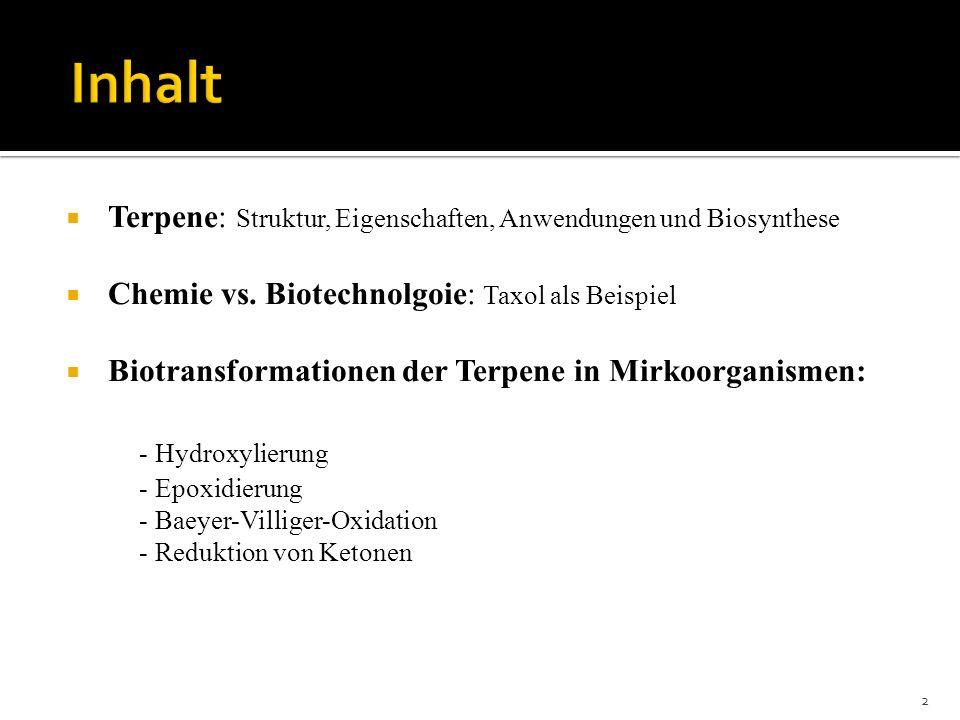 Terpene: Struktur, Eigenschaften, Anwendungen und Biosynthese Chemie vs. Biotechnolgoie: Taxol als Beispiel Biotransformationen der Terpene in Mirkoor