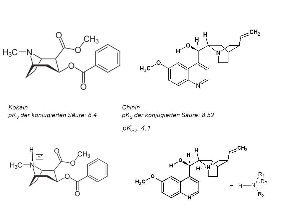 KokainChinin pK S der konjugierten Säure: 8.4pK S der konjugierten Säure: 8.52 = H + pK S2 : 4.1