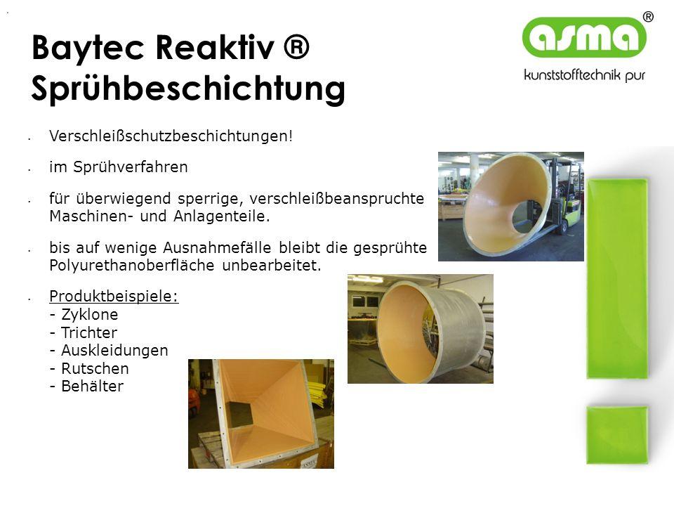 Baytec Reaktiv ® Sprühbeschichtung Verschleißschutzbeschichtungen! im Sprühverfahren für überwiegend sperrige, verschleißbeanspruchte Maschinen- und A