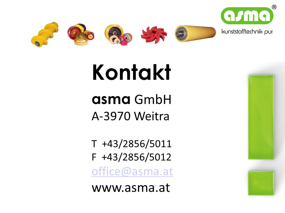 Kontakt asma GmbH A-3970 Weitra T +43/2856/5011 F +43/2856/5012 office@asma.at office@asma.at www.asma.at