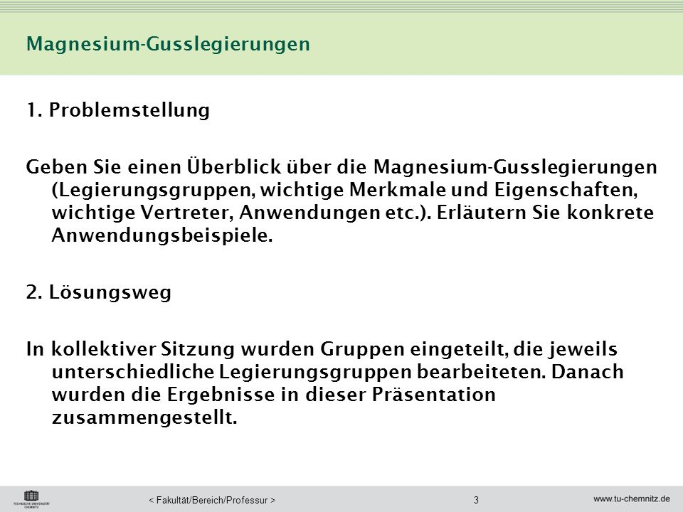 3 Magnesium-Gusslegierungen 1. Problemstellung Geben Sie einen Überblick über die Magnesium-Gusslegierungen (Legierungsgruppen, wichtige Merkmale und