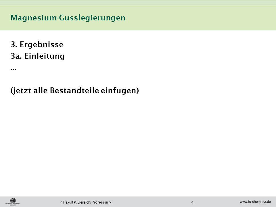 4 Magnesium-Gusslegierungen 3. Ergebnisse 3a. Einleitung... (jetzt alle Bestandteile einfügen)