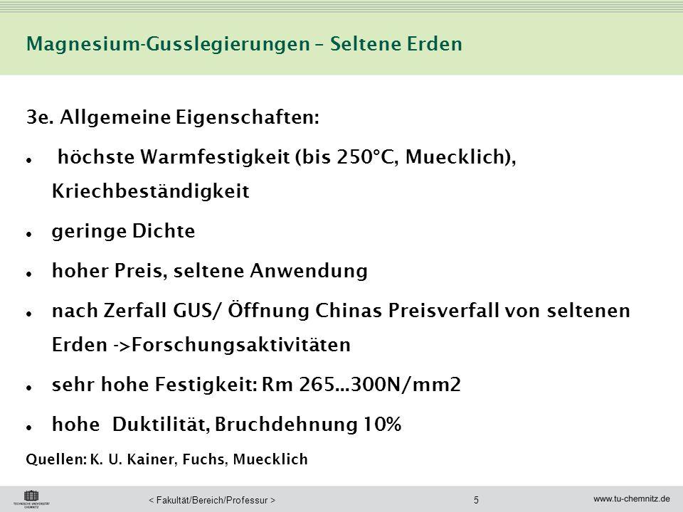 5 3e. Allgemeine Eigenschaften: höchste Warmfestigkeit (bis 250°C, Muecklich), Kriechbeständigkeit geringe Dichte hoher Preis, seltene Anwendung nach