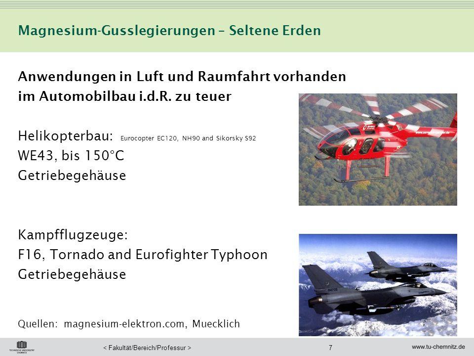 7 Magnesium-Gusslegierungen – Seltene Erden Anwendungen in Luft und Raumfahrt vorhanden im Automobilbau i.d.R. zu teuer Helikopterbau: Eurocopter EC12