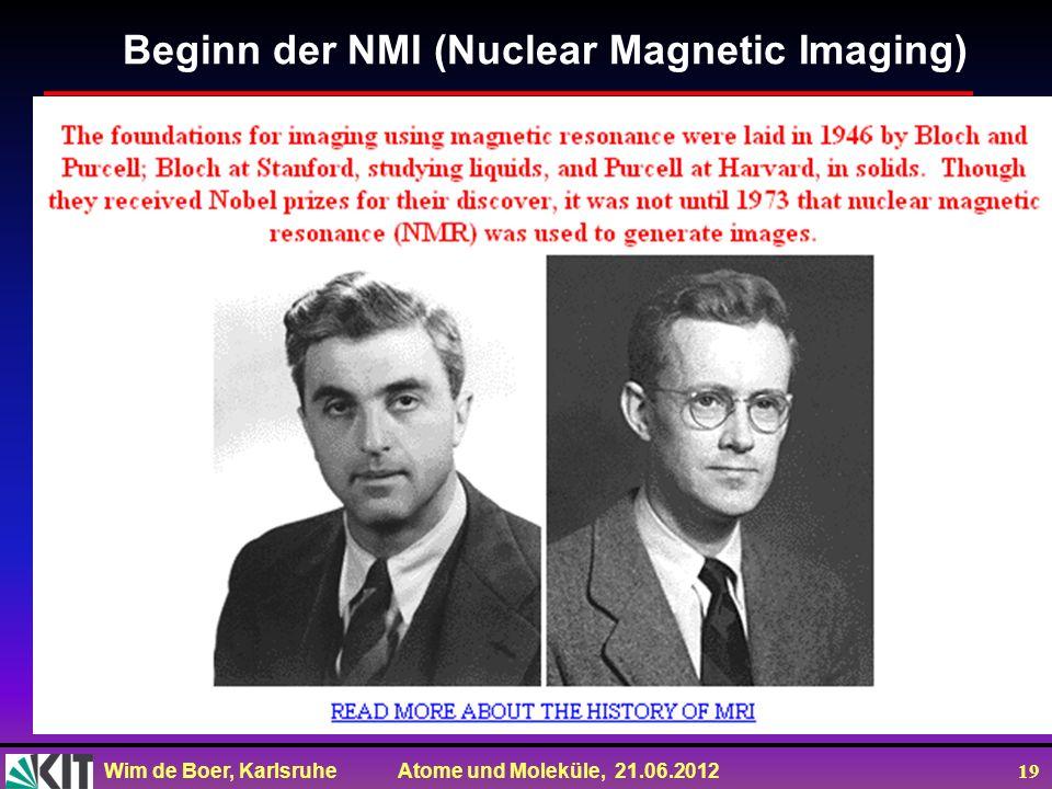 Wim de Boer, Karlsruhe Atome und Moleküle, 21.06.2012 19 Beginn der NMI (Nuclear Magnetic Imaging)