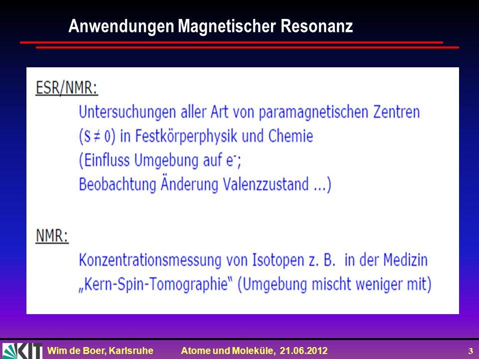 Wim de Boer, Karlsruhe Atome und Moleküle, 21.06.2012 14 ENDOR (Electron Nuclear Double Resonance) Idee: man strahlt gleichzeitig mit Mikrowellen (AD-Übergang=EPR) und RF (AB oder CD=NMR).