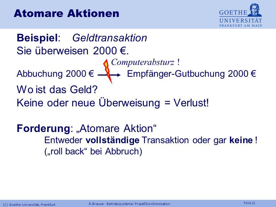 Folie 11 Implementierung Semaphoren: Schlafen TYPE Semaphor = RECORD value: INTEGER; list : ProcessList; END; Initial: s.value:=1 Software Pseudo-Code