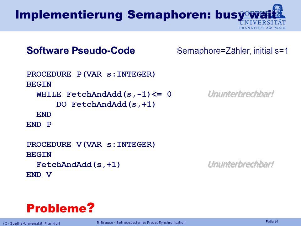 Folie 13 Interrupts ausschalten (Probleme: timer, power failure, I/O) Atomare Instruktionsfolgen Test And Set (test and set lock) PROCEDURE TestAndSet