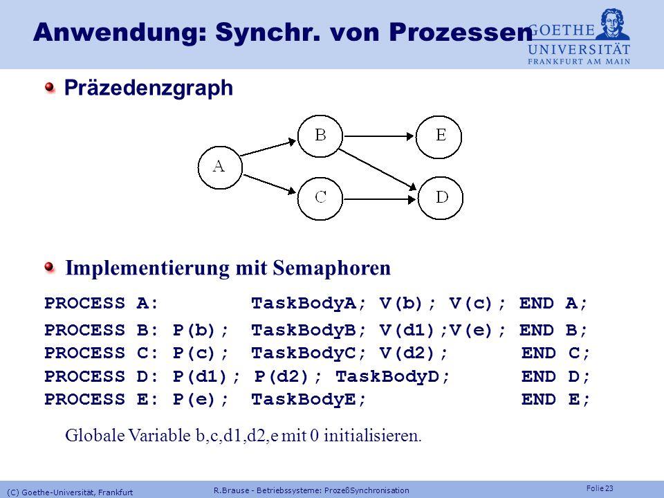 Folie 22 R.Brause - Betriebssysteme: ProzeßSynchronisation (C) Goethe-Universität, Frankfurt Prozesskommunikation Race Conditions, Semaphore Anwendung
