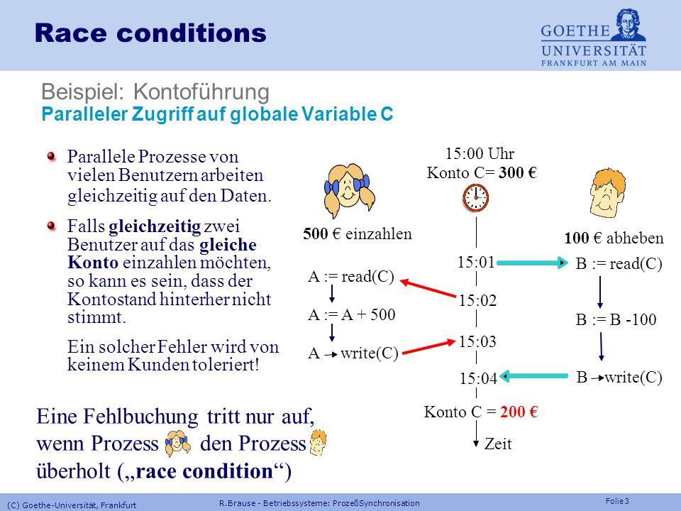 Folie 3 Race conditions Beispiel: Kontoführung Paralleler Zugriff auf globale Variable C Parallele Prozesse von vielen Benutzern arbeiten gleichzeitig auf den Daten.