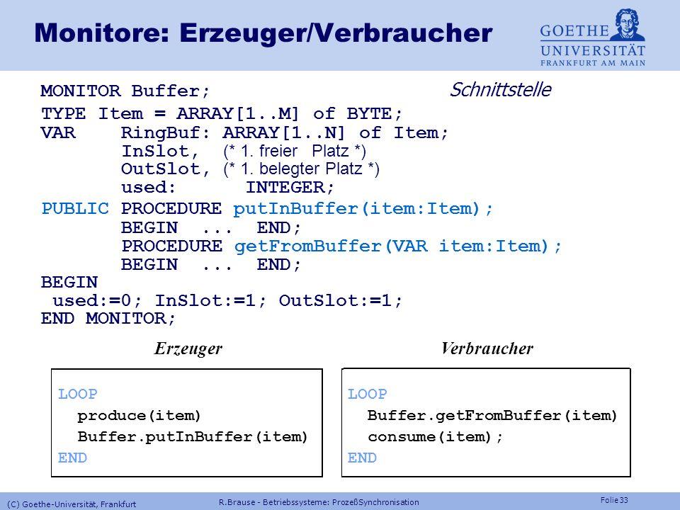 Folie 32 Monitore Lösung Lösung: Syntaktische Kapselung des kritischen Bereichs critical region Shared s (Semaphor) region s do mutual exclusion P(s);