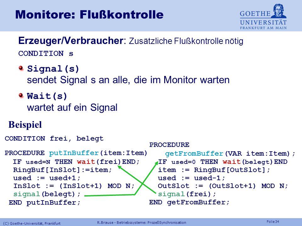 Folie 33 Monitore: Erzeuger/Verbraucher MONITOR Buffer; Schnittstelle TYPE Item = ARRAY[1..M] of BYTE; VAR RingBuf: ARRAY[1..N] of Item; InSlot, (* 1.