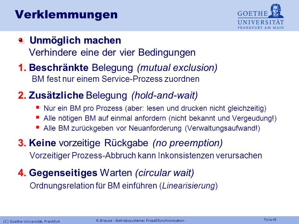 Folie 44 Verklemmungen Verklemmungsbedrohte Zustände vermeiden Test: Banker-Algorithmus (Dijkstra 1965) konservative Kreditausleihe eines Bankers: Gib