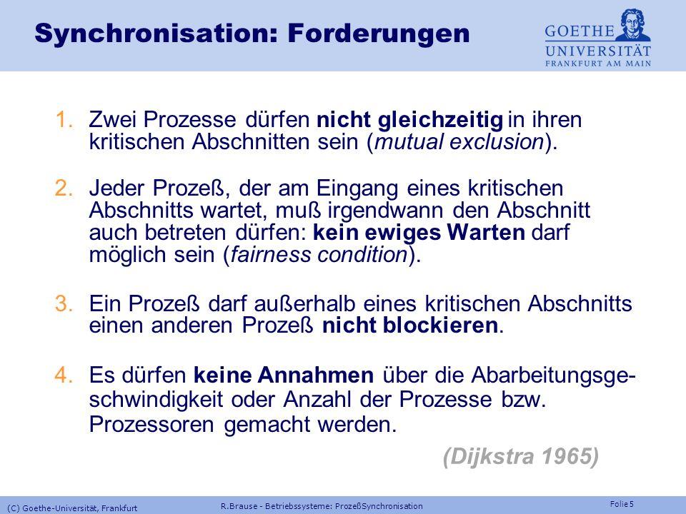 Folie 5 Synchronisation: Forderungen 1.Zwei Prozesse dürfen nicht gleichzeitig in ihren kritischen Abschnitten sein (mutual exclusion).