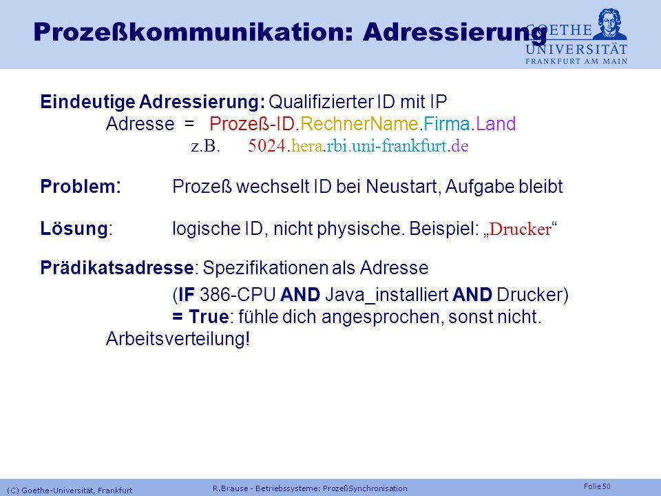 Folie 49 Prozeßkommunikation Verbindungsanzahl unicast multicast broadcast (C) Goethe-Universität, Frankfurt R.Brause - Betriebssysteme: ProzeßSynchro