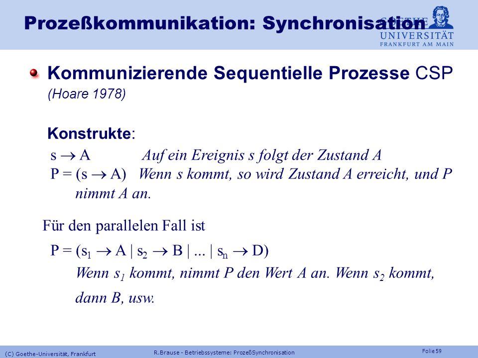 Folie 58 Prozeßkommunikation: Synchronisation Guarded Commands (Dijkstra 1975) Konstrukte: DOunendl. loop C 1 command1 C 2 command2.... OD IF Auswahl