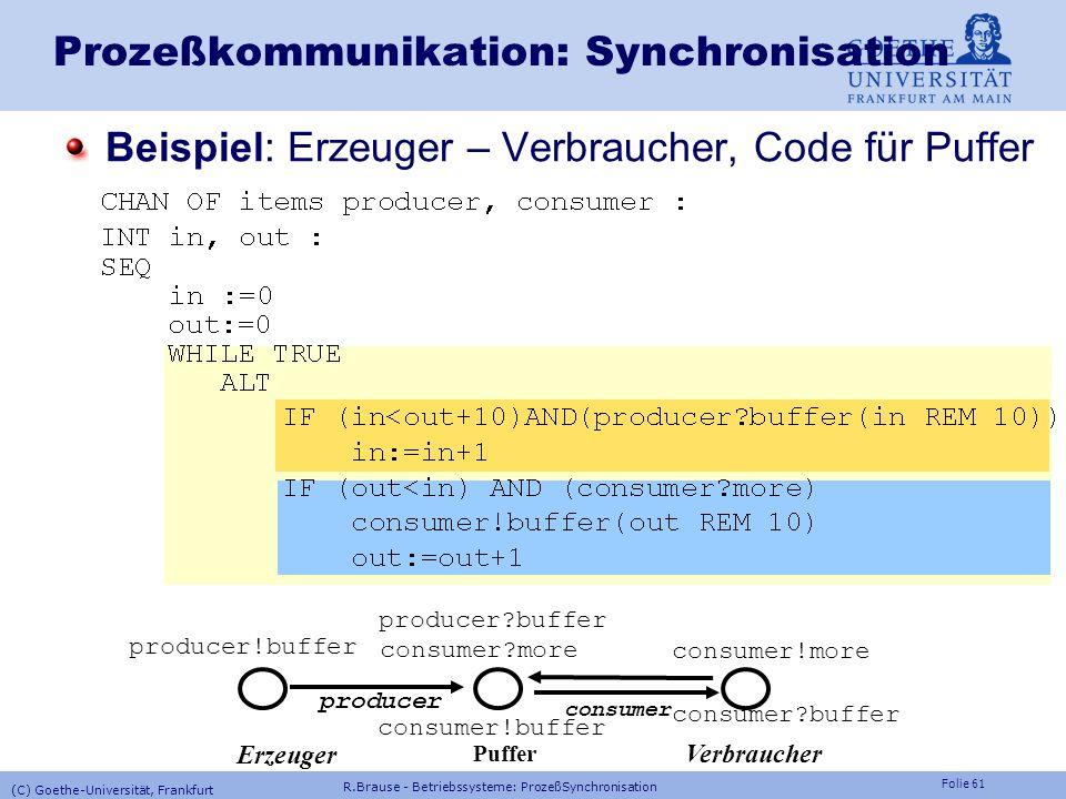 Folie 60 Prozeßkommunikation: Synchronisation CSP in OCCAM (INMOS 1988) Konstrukte: Kanal!data1 send(Kanal,data1) Kanal?data2 receive(Kanal,data2) Bei