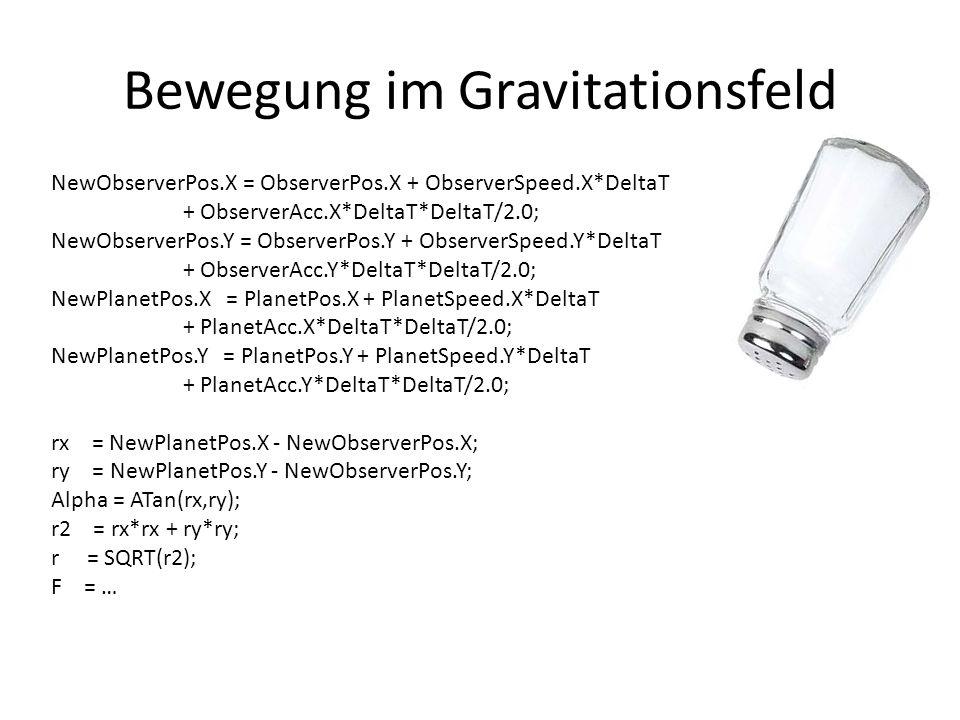 Bewegung im Gravitationsfeld NewObserverPos.X = ObserverPos.X + ObserverSpeed.X*DeltaT + ObserverAcc.X*DeltaT*DeltaT/2.0; NewObserverPos.Y = ObserverP