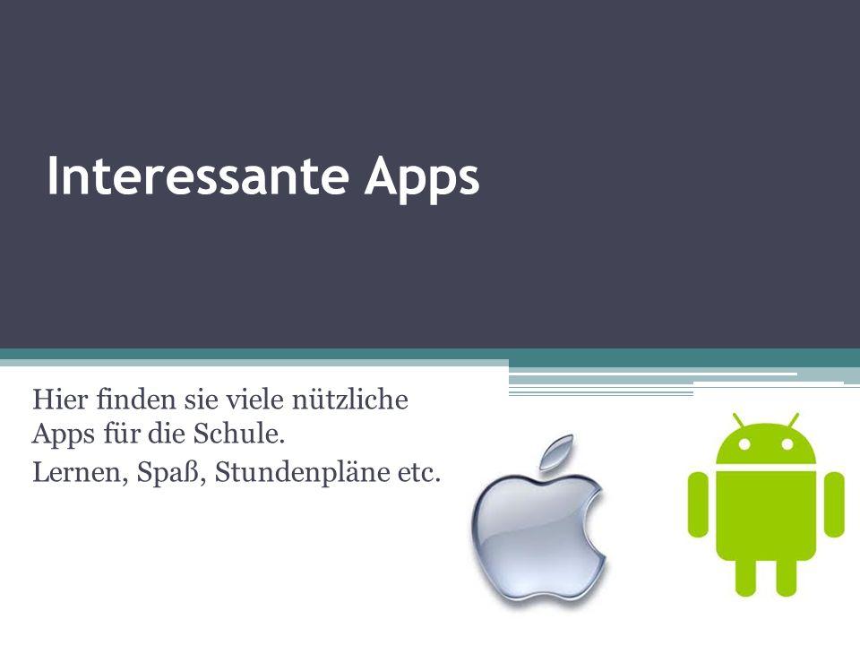 Interessante Apps Hier finden sie viele nützliche Apps für die Schule.