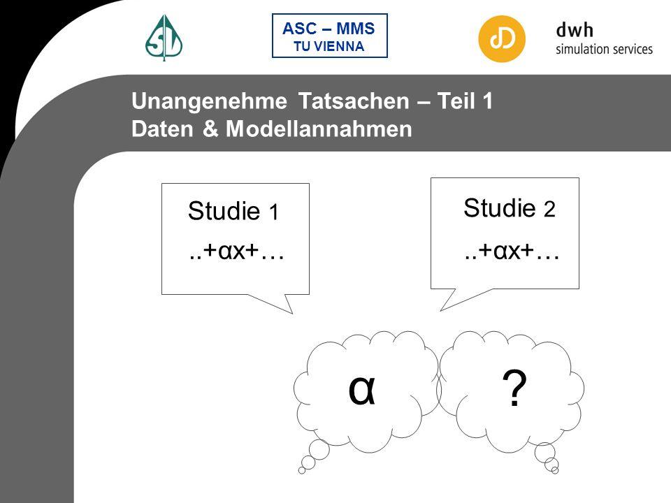 ASC – MMS TU VIENNA Modularer Aufbau von Modellen Dynamische Bevölkerung Dynamisches Modell Statistische Modelle Ökonomische Bewertung Struktur & Daten Sensitivitätsanalyse