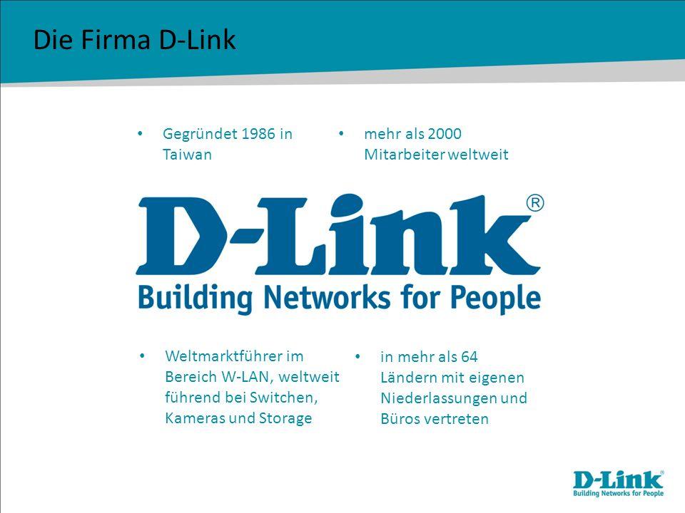 Die Firma D-Link Gegründet 1986 in Taiwan in mehr als 64 Ländern mit eigenen Niederlassungen und Büros vertreten mehr als 2000 Mitarbeiter weltweit We