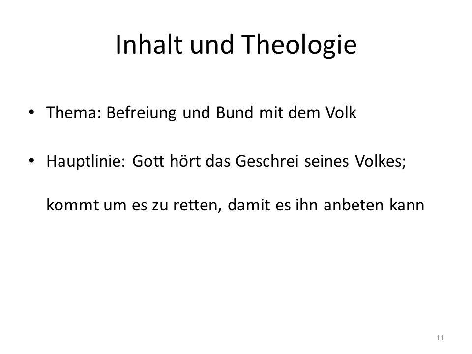 Inhalt und Theologie Thema: Befreiung und Bund mit dem Volk Hauptlinie: Gott hört das Geschrei seines Volkes; kommt um es zu retten, damit es ihn anbe