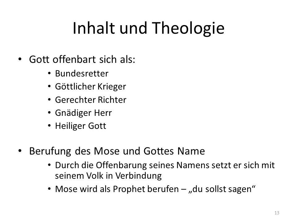 Inhalt und Theologie Gott offenbart sich als: Bundesretter Göttlicher Krieger Gerechter Richter Gnädiger Herr Heiliger Gott Berufung des Mose und Gott