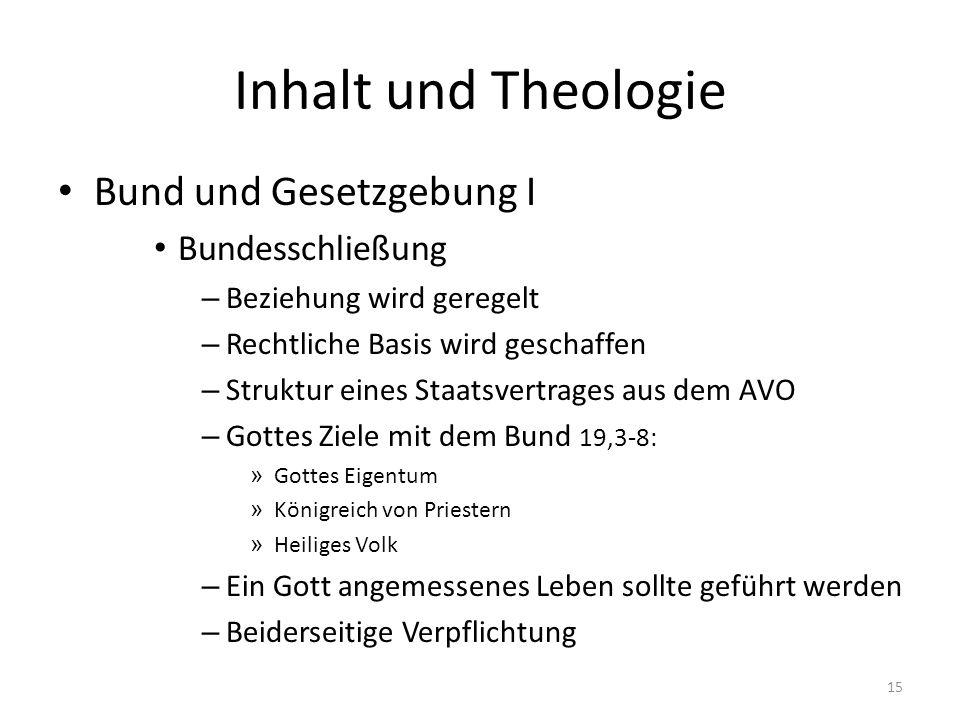 Inhalt und Theologie Bund und Gesetzgebung I Bundesschließung – Beziehung wird geregelt – Rechtliche Basis wird geschaffen – Struktur eines Staatsvert