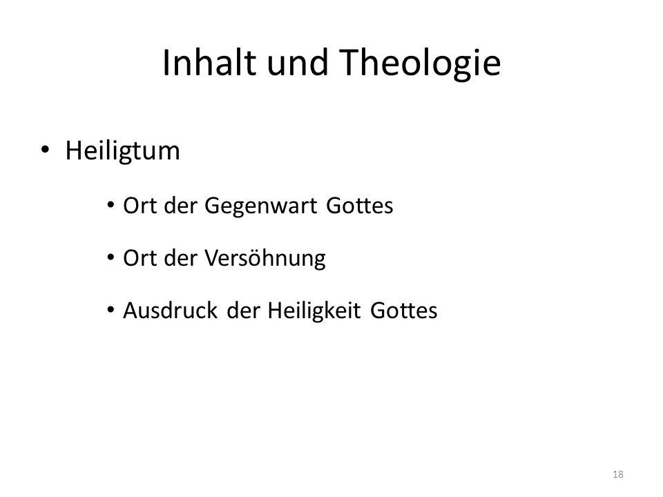 Inhalt und Theologie Heiligtum Ort der Gegenwart Gottes Ort der Versöhnung Ausdruck der Heiligkeit Gottes 18