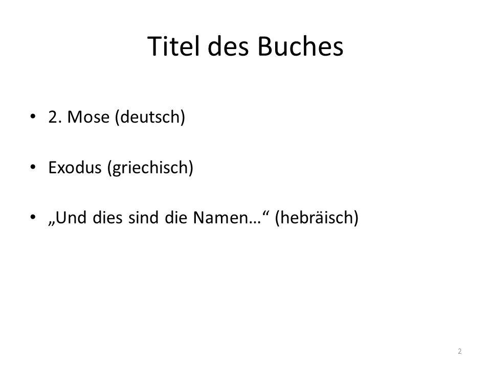 Titel des Buches 2. Mose (deutsch) Exodus (griechisch) Und dies sind die Namen… (hebräisch) 2