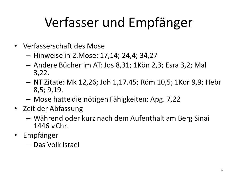 Verfasser und Empfänger Verfasserschaft des Mose – Hinweise in 2.Mose: 17,14; 24,4; 34,27 – Andere Bücher im AT: Jos 8,31; 1Kön 2,3; Esra 3,2; Mal 3,2