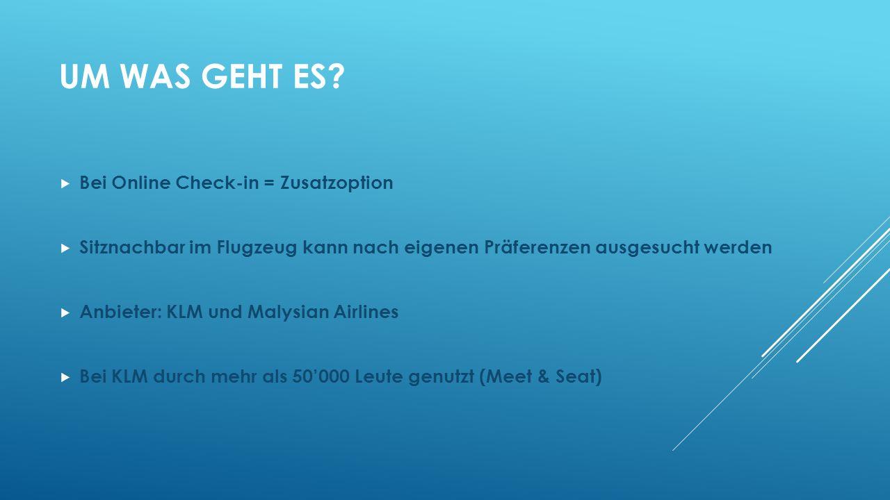 UM WAS GEHT ES? Bei Online Check-in = Zusatzoption Sitznachbar im Flugzeug kann nach eigenen Präferenzen ausgesucht werden Anbieter: KLM und Malysian