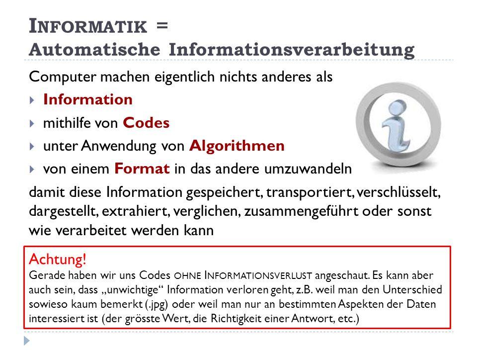 Computer machen eigentlich nichts anderes als Information mithilfe von Codes unter Anwendung von Algorithmen von einem Format in das andere umzuwandel