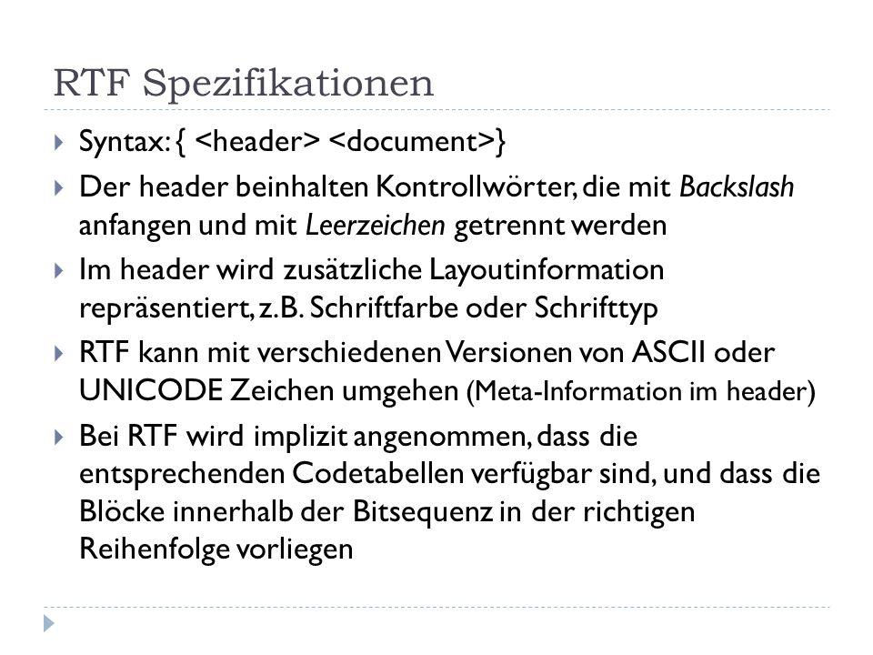 RTF Spezifikationen Syntax: { } Der header beinhalten Kontrollwörter, die mit Backslash anfangen und mit Leerzeichen getrennt werden Im header wird zusätzliche Layoutinformation repräsentiert, z.B.