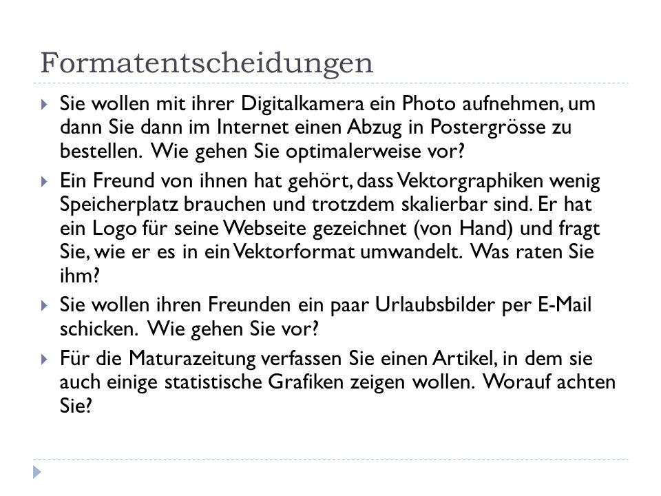 Formatentscheidungen Sie wollen mit ihrer Digitalkamera ein Photo aufnehmen, um dann Sie dann im Internet einen Abzug in Postergrösse zu bestellen. Wi