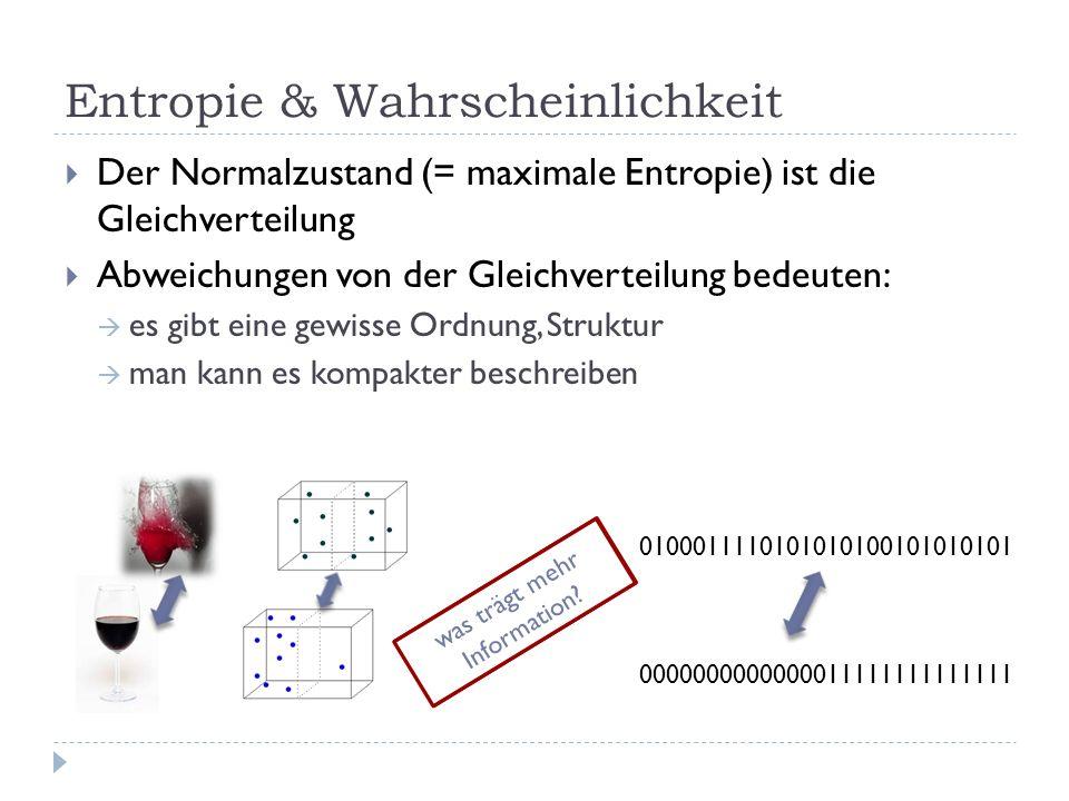 Entropie & Wahrscheinlichkeit Der Normalzustand (= maximale Entropie) ist die Gleichverteilung Abweichungen von der Gleichverteilung bedeuten: es gibt