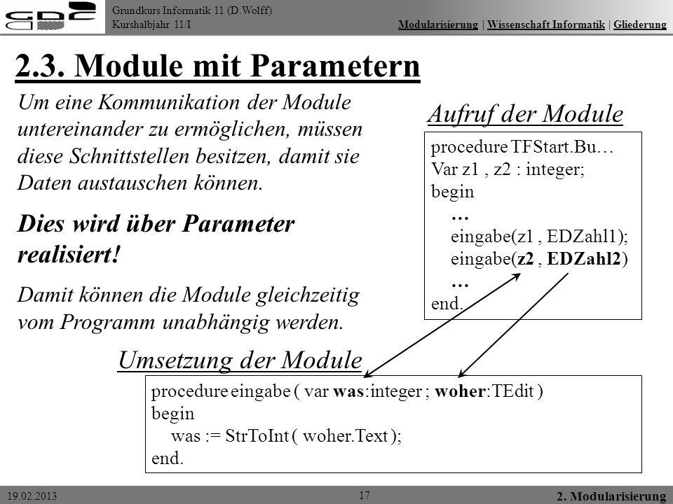 Grundkurs Informatik 11 (D.Wolff) Kurshalbjahr 11/I 19.02.2013 2.3. Module mit Parametern 17 2. Modularisierung Modularisierung   Wissenschaft Informa