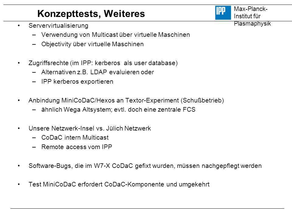 Max-Planck- Institut für Plasmaphysik Konzepttests, Weiteres Servervirtualisierung –Verwendung von Multicast über virtuelle Maschinen –Objectivity übe