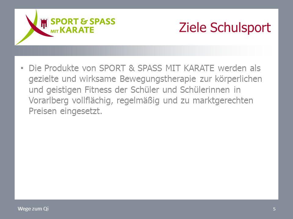 Wege zum Qi 5 Ziele Schulsport Die Produkte von SPORT & SPASS MIT KARATE werden als gezielte und wirksame Bewegungstherapie zur körperlichen und geistigen Fitness der Schüler und Schülerinnen in Vorarlberg vollflächig, regelmäßig und zu marktgerechten Preisen eingesetzt.